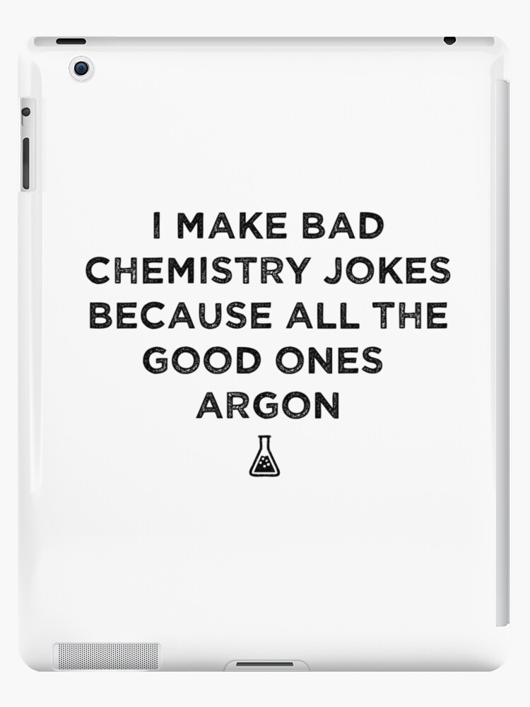 8cd56c45 I Make Bad Chemistry Puns Because All The Good Ones Argon - Science Pun