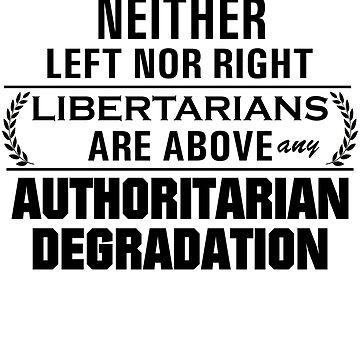 Libertarian Above Any Degradation (No logo, black) by ChrisKarchevsk1