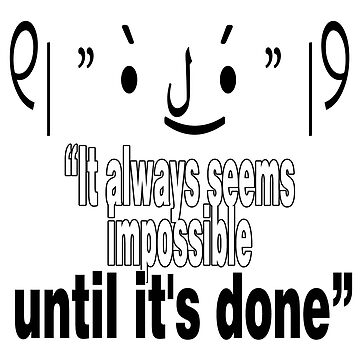 "Get Inspired. Get Motivated - ""It always seems impossible until it's done"" by cadcamcaefea"