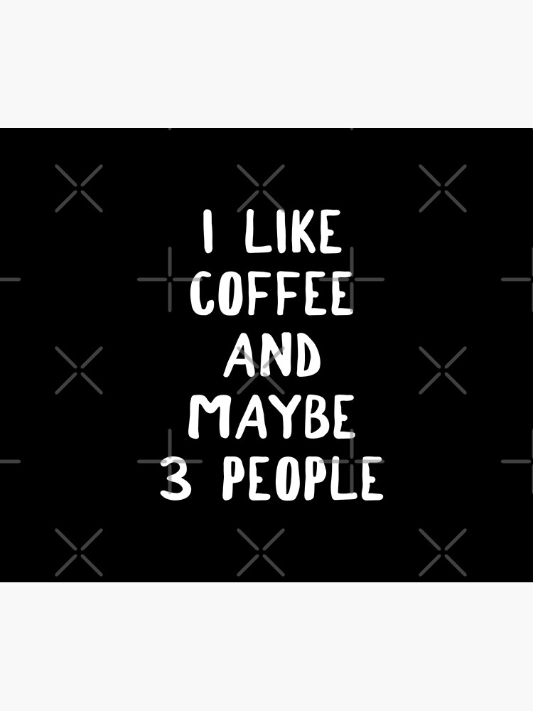 I Like Coffee And Maybe 3 People by teesaurus