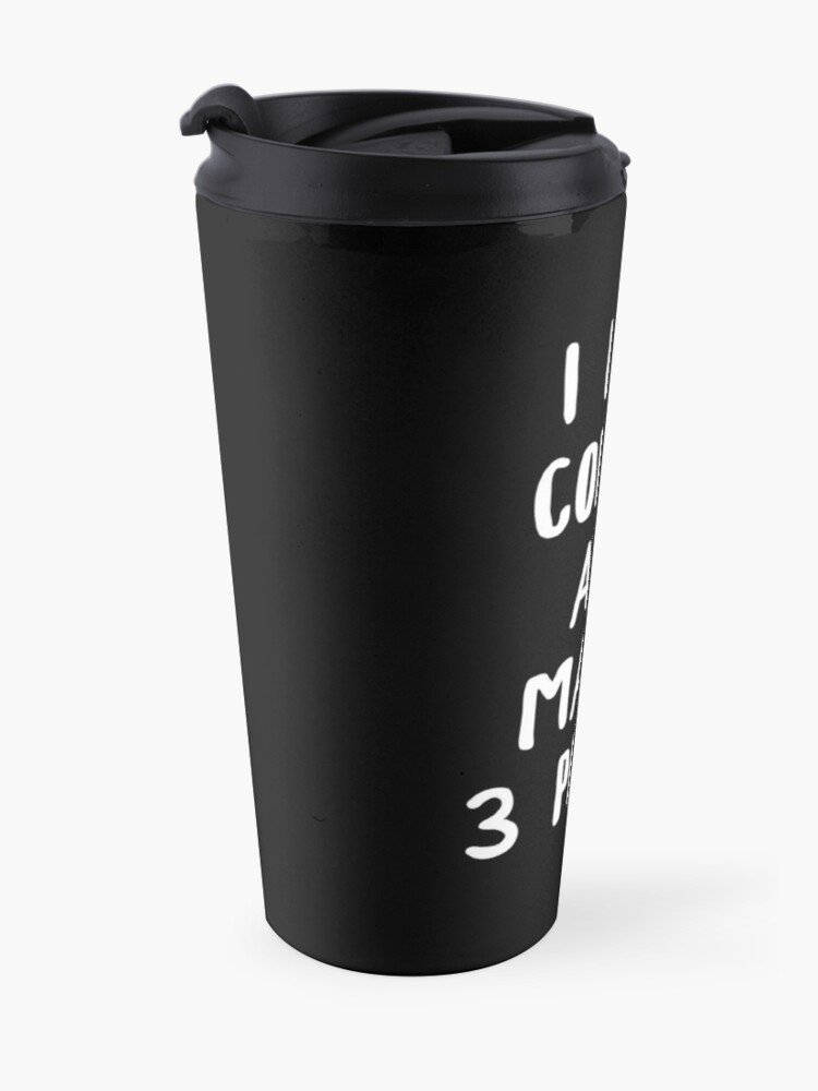 Alternate view of I Like Coffee And Maybe 3 People Travel Mug