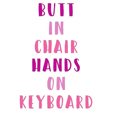 Butt in chair hands on keyboard - bichok - writer motivation - pink by yayandrea