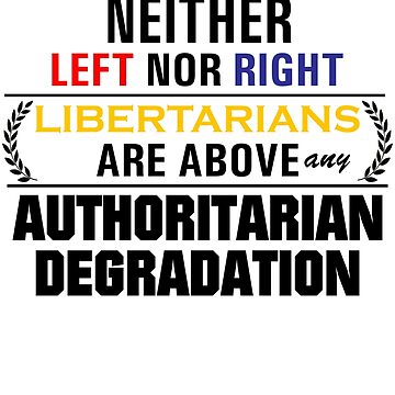 Libertarian Above Any Degradation (No logo, colorful) by ChrisKarchevsk1