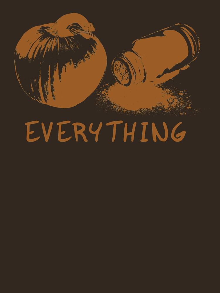 Pumpkin Spice EVERYTHING by OldGlory