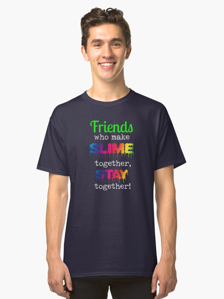 Cousins Who Make Slime Together Stay Together Slime Shirt Classic T-Shirt Front