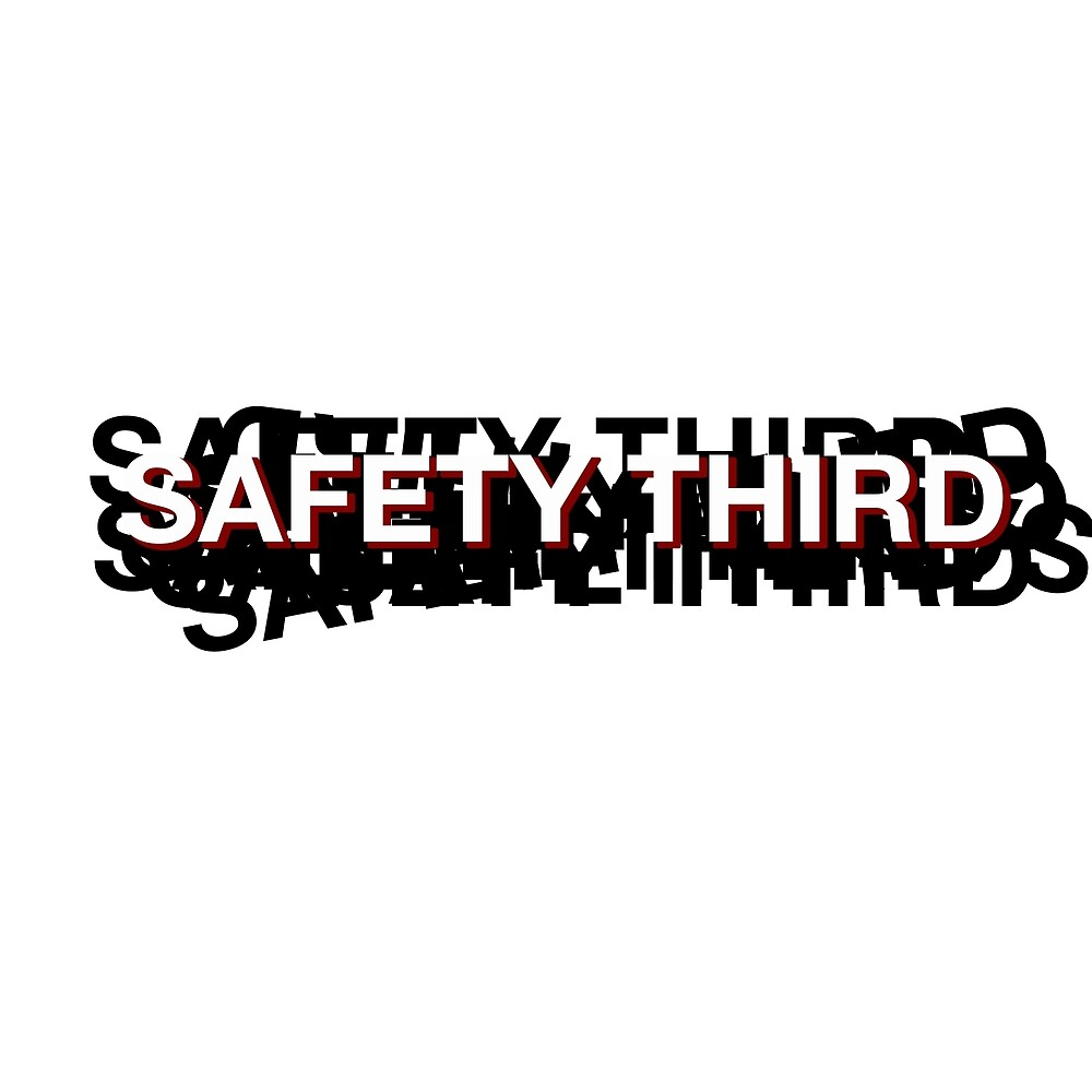 Safety third. What's #1 and #2 is up to you by NotAShop