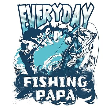 Everyday Fishing Papa by Ding-One