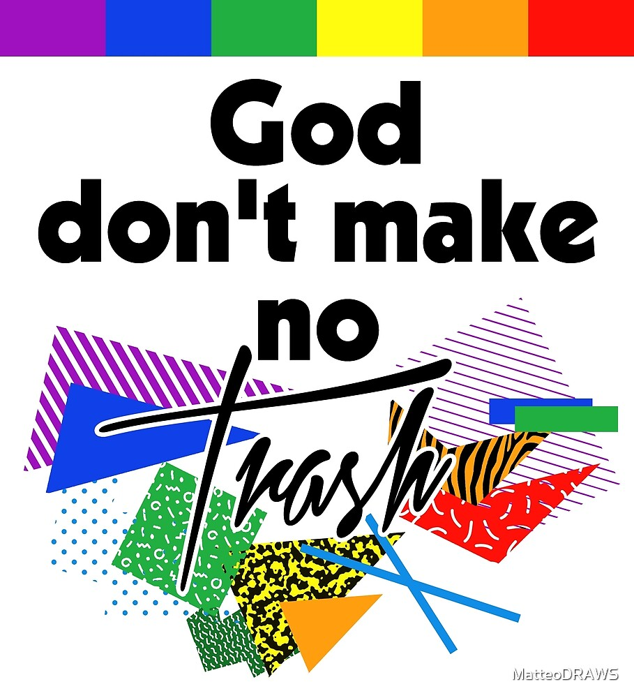 God don't make no trash by MatteoDRAWS