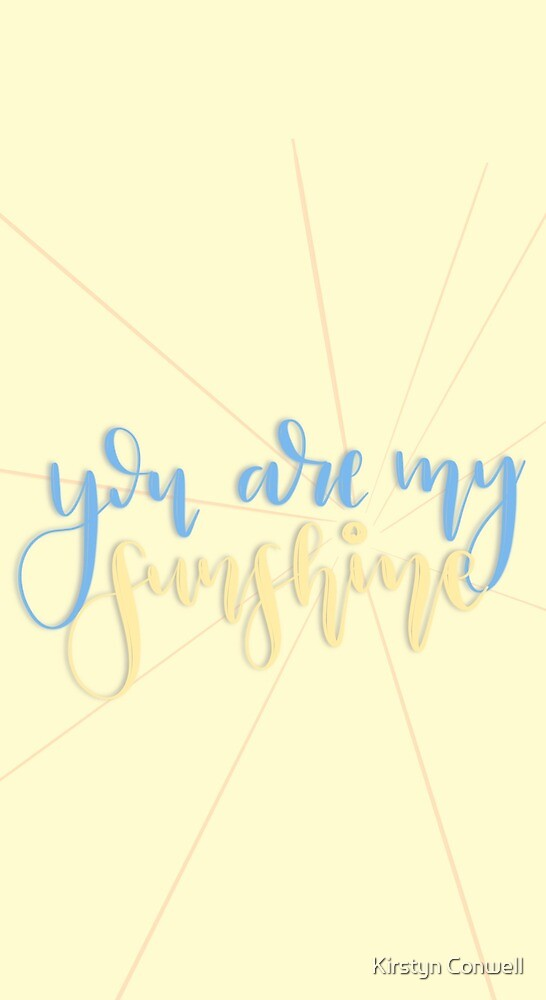 you are my sunshine by Kirstyn Conwell