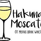 Hakuna Moscato - Drink Wine - Wine Pun - Wine Humor by yayandrea