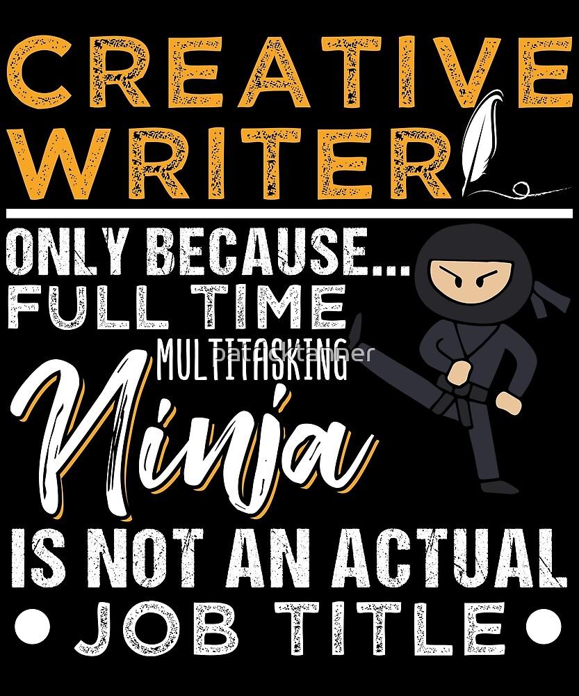 Creative Writer And Multitasking Ninja by patricktanner