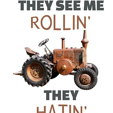 They See Me Rollin', They Hatin' Tractor design by undainty