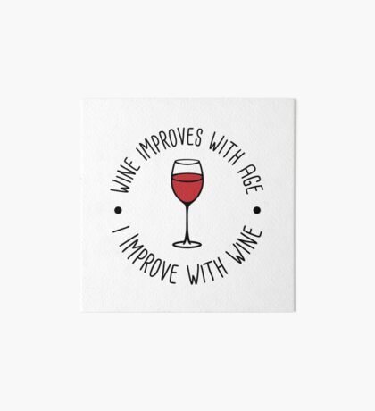 Wine Improves With Age - I Improve With Wine Art Board