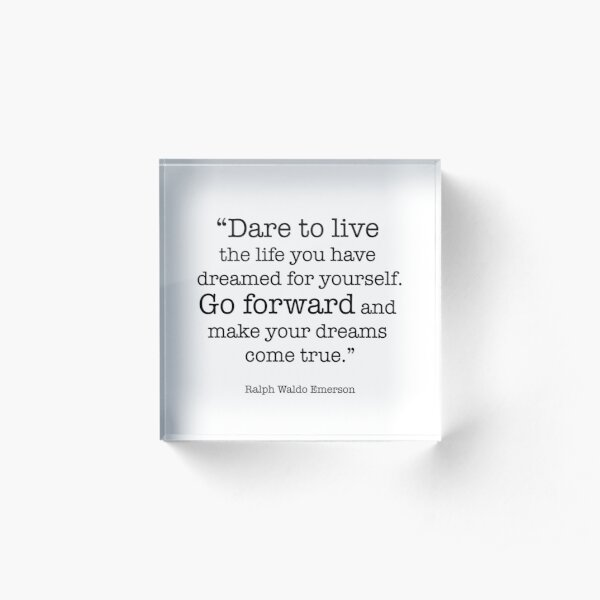 Dare to Live the Life You Have Dreamed for Yourself - Ralph Waldo Emerson Motivational Inspirational Quote Acrylic Block