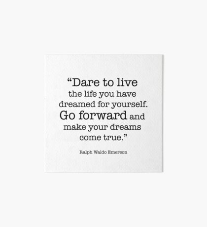 Dare to Live the Life You Have Dreamed for Yourself - Ralph Waldo Emerson Motivational Inspirational Quote Art Board