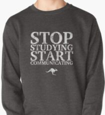 Stop Studying, Start Communicating (White) Pullover