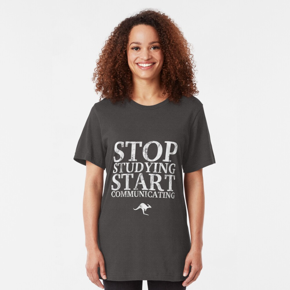 Stop Studying, Start Communicating (White) Slim Fit T-Shirt