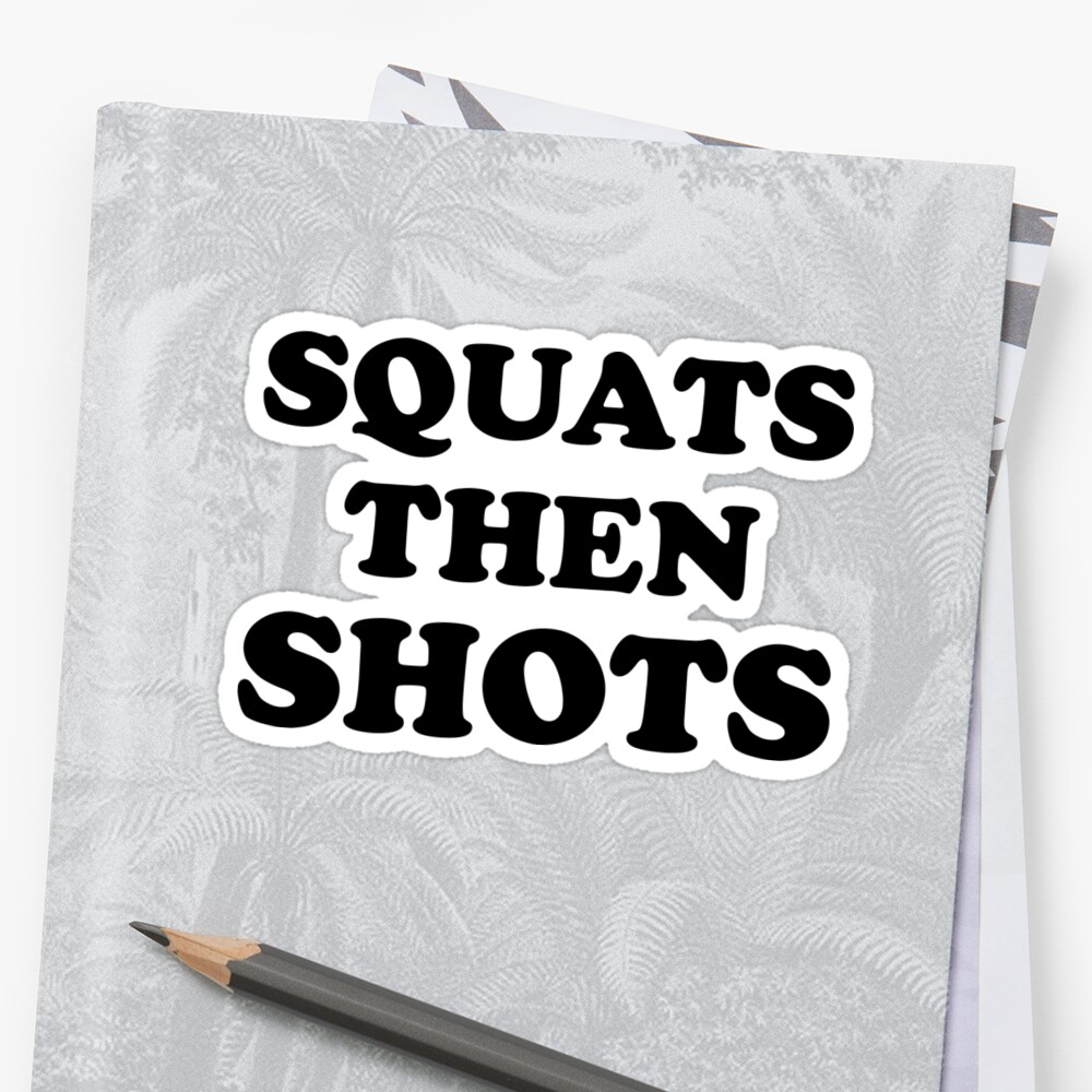 Squats Then Shots by redwoodandvine