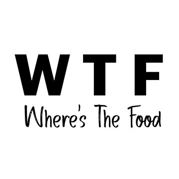 WTF - Where's The Food by DreamApparel