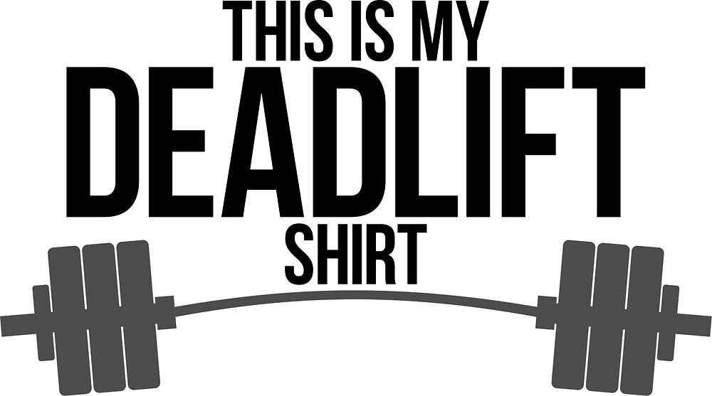 This Is My Deadlift Shirt! by TMXX1Designs