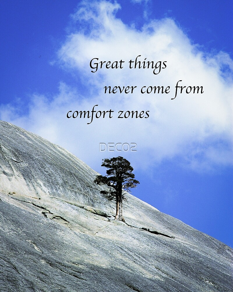 Great Things Never Come From Comfort Zones by DEC02
