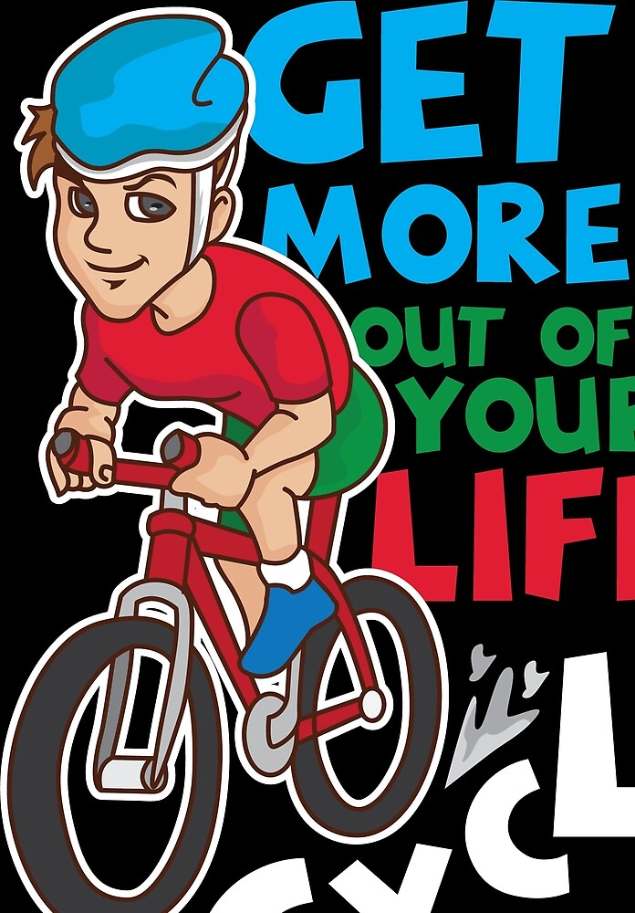 Cyclist Bicycle Biking Life More of Life Love Cycling by haselshirt