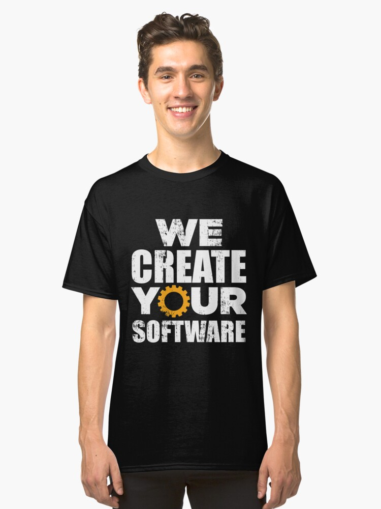We create your software saying gift Classic T-Shirt Front