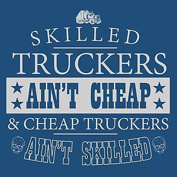 Skilled Truckers Ain't Cheap by thatstickerguy