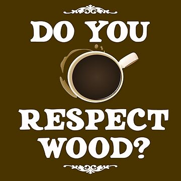 Do You Respect Wood? by Mark5ky