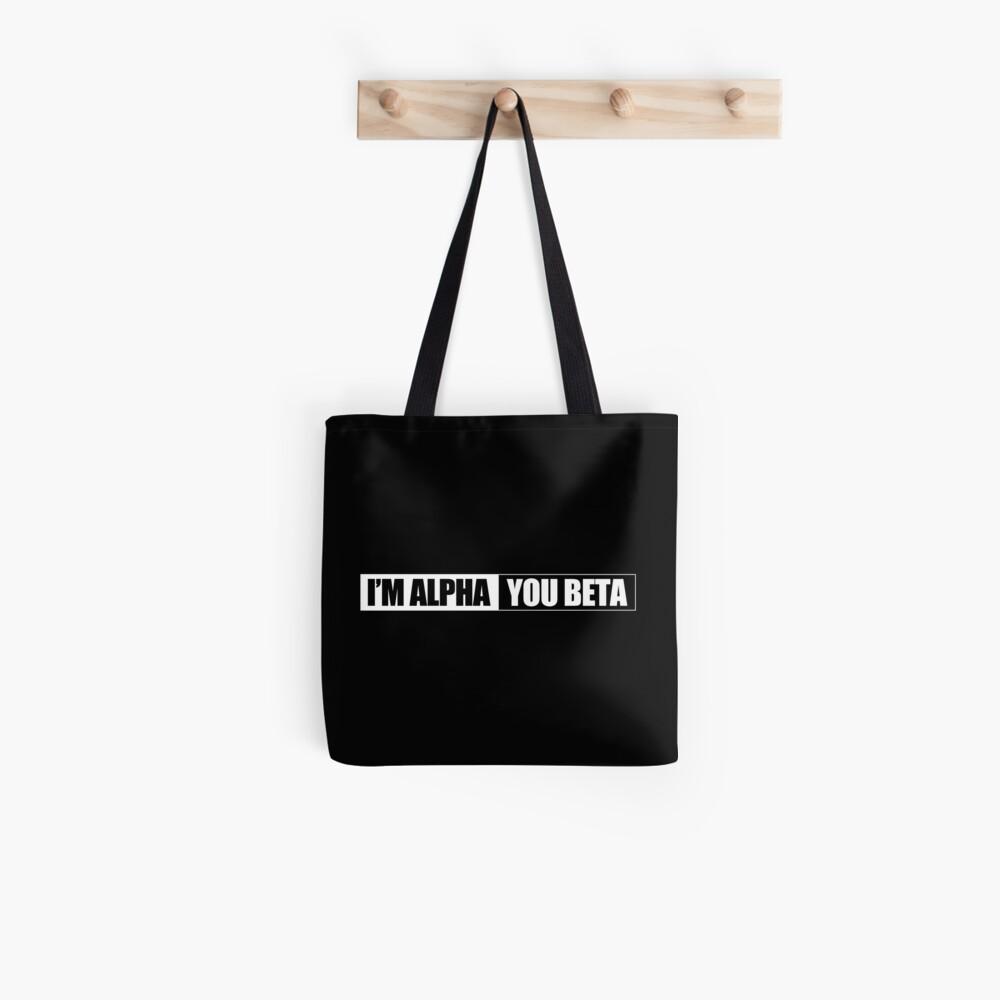 I'm Alpha - You Beta Tote Bag