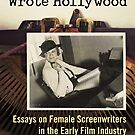 When Women Wrote Hollywood: Essays on Female Screenwriters in the Early Film Industry by Douglas E.  Welch