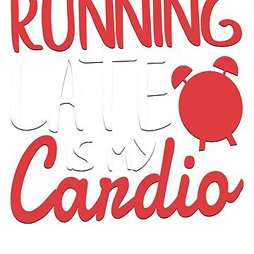 Running Late Is My Cardio Novelty T-Shirt by ckennicott
