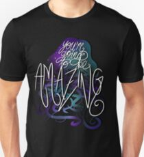 You're Going to Be Amazing Unisex T-Shirt