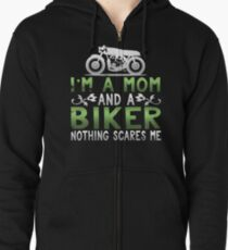 I'm A Mom and A Biker Nothing Scares Me Zipped Hoodie