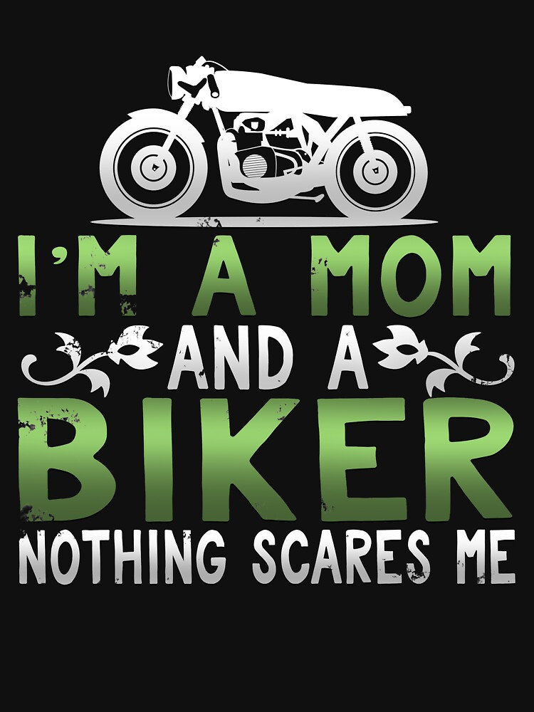 I'm A Mom and A Biker Nothing Scares Me by 64thMixUp