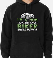 I'm A Mom and A Biker Nothing Scares Me Pullover Hoodie