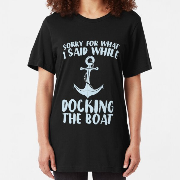 Sorry For What I Said While Docking The Boat Funny Shirt Slim Fit T-Shirt