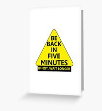 Be Back in 5 Minutes Greeting Card
