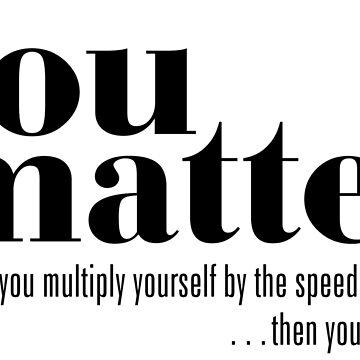 You matter by MrSmithMachine