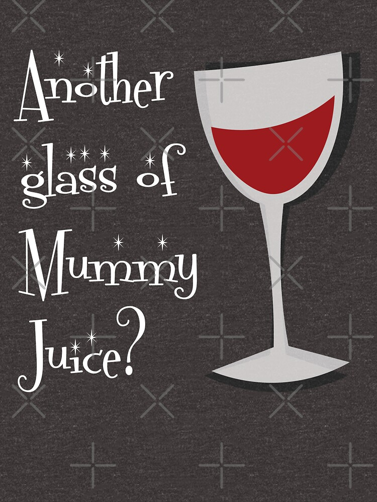 Another Glass of Mummy Juice by designkitsch