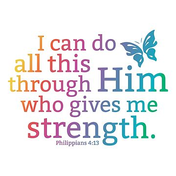 Philippians 4:13 - I can do all this through Him who gives me strength - Bible Verse - 1 by yayandrea