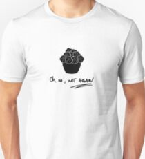 Oh no, not again... Unisex T-Shirt