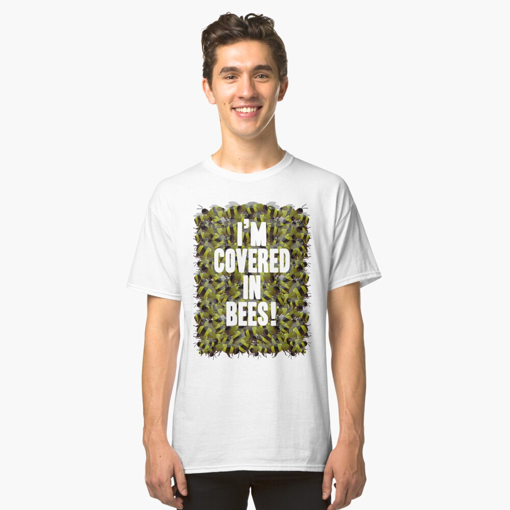 I'm Covered in Bees! Classic T-Shirt Front