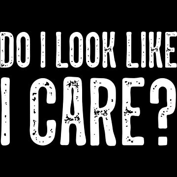ALL I CARE - Do I Look Like I Care? by myfamilytee