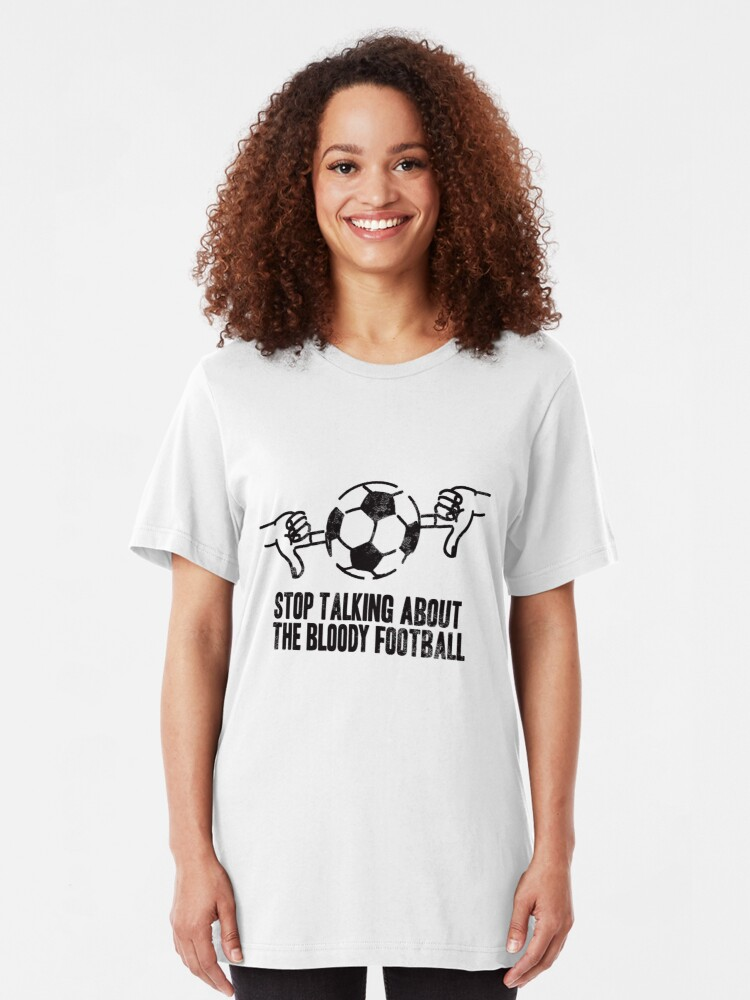 Alternate view of Stop Talking About the Bloody Football Slim Fit T-Shirt