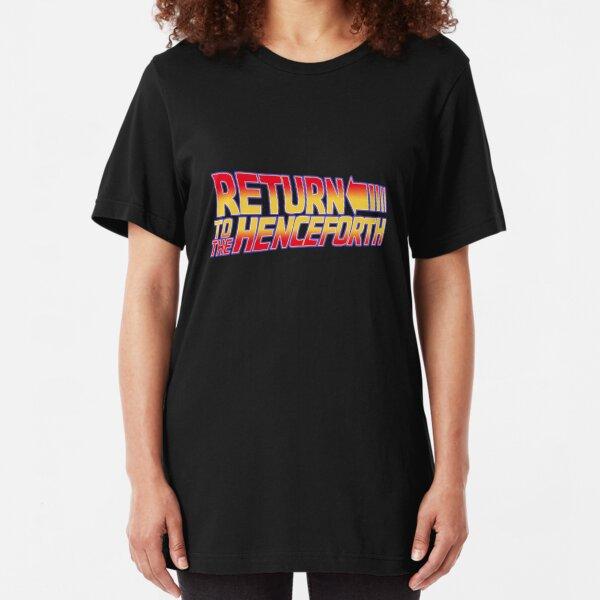 Return to the Henceforth! Slim Fit T-Shirt