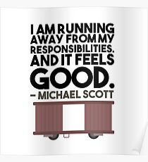 I AM RUNNING AWAY FROM MY RESPONSIBILITIES. AND IT FEELS GOOD. - MICHAEL SCOTT Poster