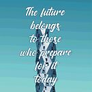The future belongs to those who prepare for it today. Malcolm X by 3coma14