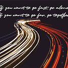 If you want to go fast, go alone. If you want to go far, go together. Anonymous by 3coma14