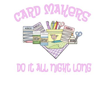 Card Makers Do It All Night Long by Keyma